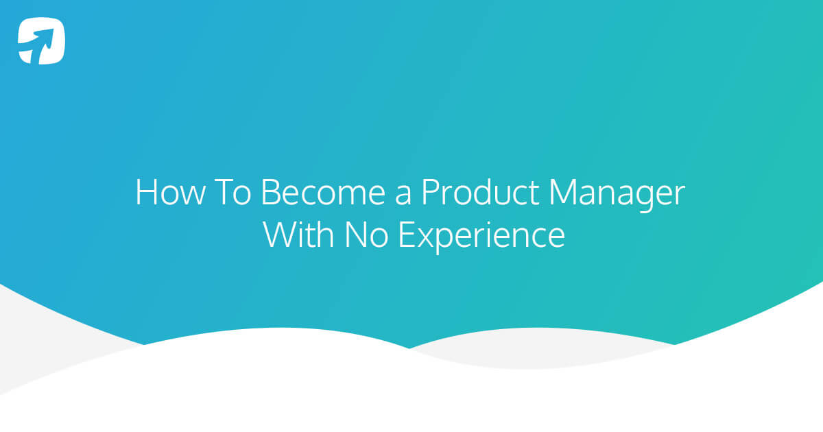 how to become a product manager with no experience